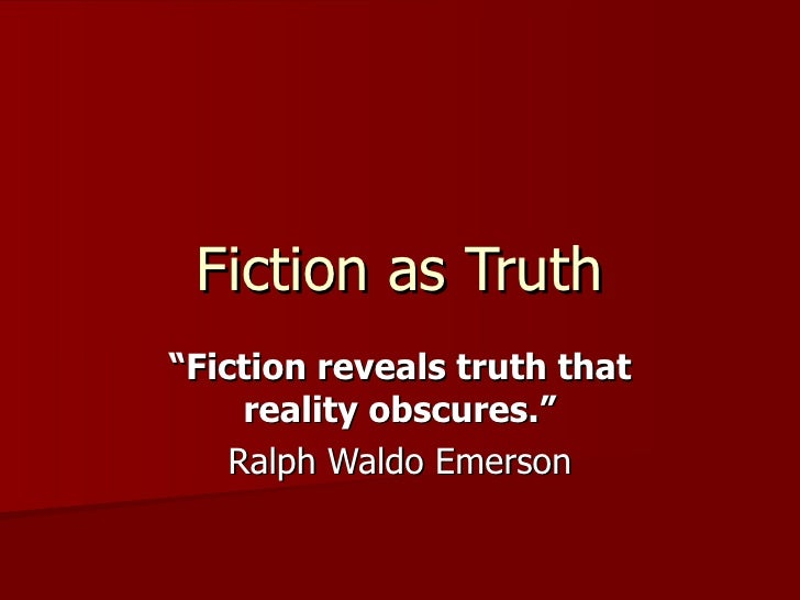 """Fiction as Truth""""Fiction reveals truth that     reality obscures.""""    Ralph Waldo Emerson"""