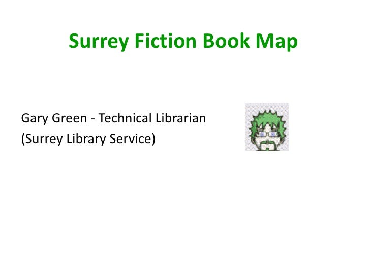 Surrey Fiction Book Map<br />Gary Green - Technical Librarian <br />(Surrey Library Service)<br />