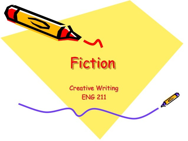 FictionCreative Writing    ENG 211