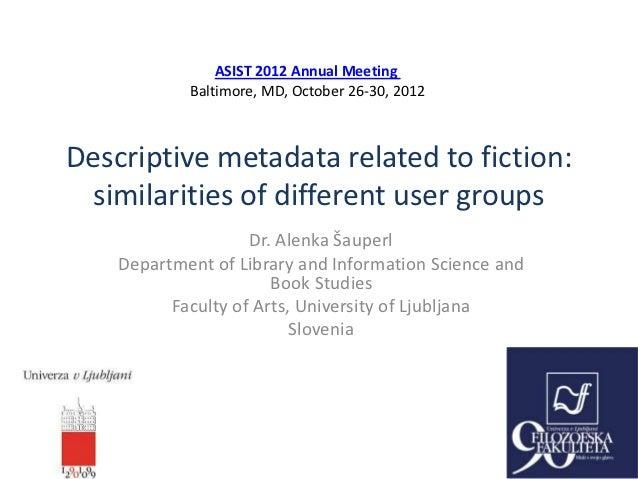ASIST 2012 Annual Meeting            Baltimore, MD, October 26-30, 2012Descriptive metadata related to fiction: similariti...