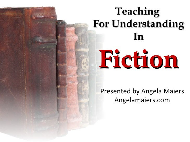 Teaching For Understanding        In   Fiction  Presented by Angela Maiers      Angelamaiers.com