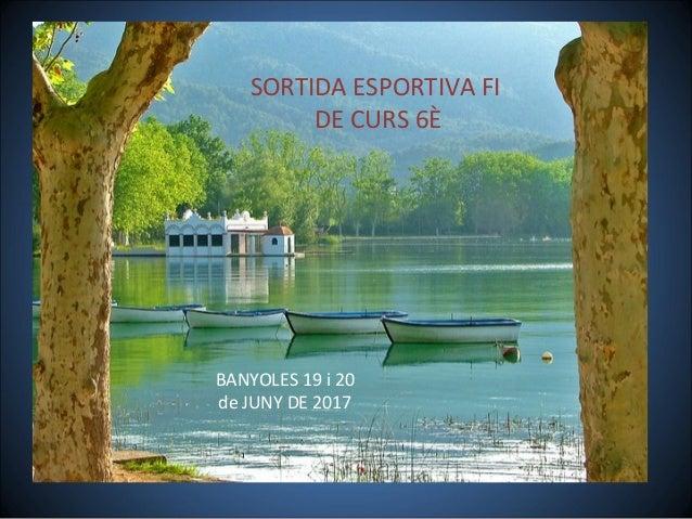 SORTIDA ESPORTIVA FI DE CURS 6È BANYOLES 19 i 20 de JUNY DE 2017