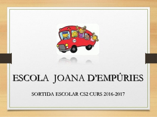 ESCOLA JOANA D'EMPÚRIESESCOLA JOANA D'EMPÚRIES SORTIDA ESCOLAR CS2 CURS 2016-2017SORTIDA ESCOLAR CS2 CURS 2016-2017
