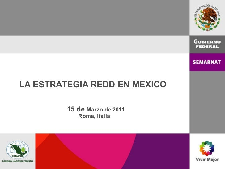LA ESTRATEGIA REDD EN MEXICO      15 de  Marzo de 2011 Roma, Italia