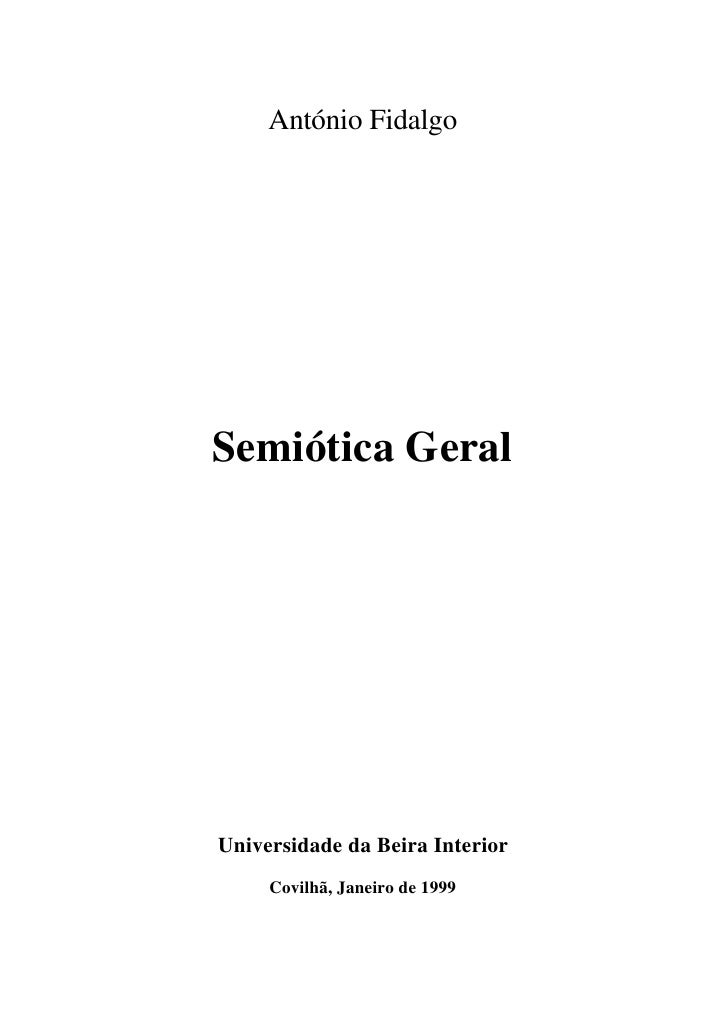 António Fidalgo     Semiótica Geral     Universidade da Beira Interior      Covilhã, Janeiro de 1999