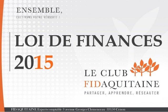 LOI DE FINANCES 2015 FIDAQUITAINE Expert-comptable 3 avenue Georges Clemenceau 33150 Cenon