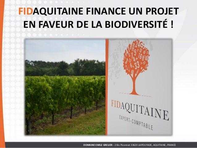 FIDAQUITAINE FINANCE UN PROJET EN FAVEUR DE LA BIODIVERSITÉ ! DOMAINE EMILE GRELIER - 2 Bis Piconnat 33620 LAPOUYADE, AQUI...