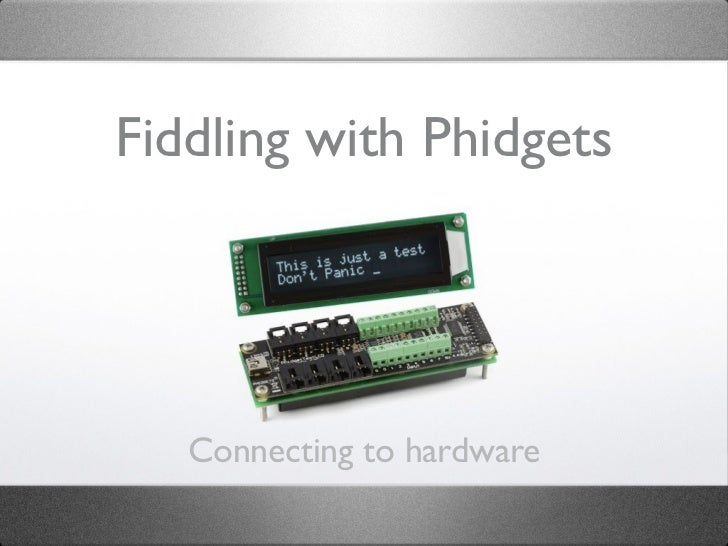 Fiddling with Phidgets   Connecting to hardware