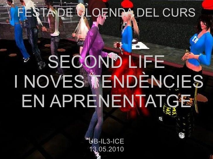 FESTA DE CLOENDA DEL CURS SECOND LIFE I NOVES TENDÈNCIES EN APRENENTATGE UB-IL3-ICE 13.05.2010