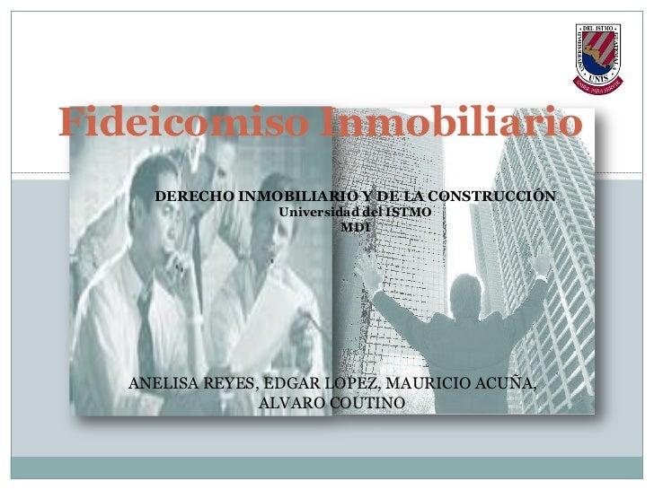 Fideicomiso Inmobiliario     DERECHO INMOBILIARIO Y DE LA CONSTRUCCIÓN                  Universidad del ISTMO             ...
