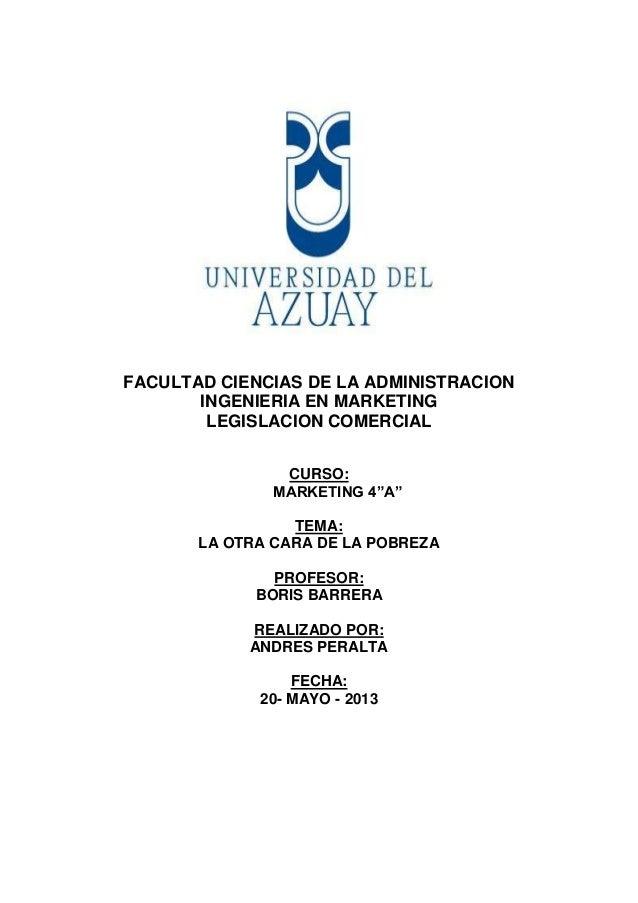 """FACULTAD CIENCIAS DE LA ADMINISTRACIONINGENIERIA EN MARKETINGLEGISLACION COMERCIALCURSO:MARKETING 4""""A""""TEMA:LA OTRA CARA DE..."""