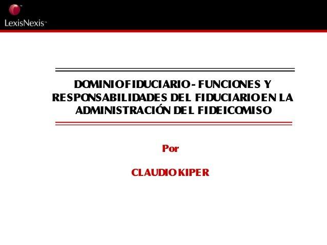 Por CLAUDIOKIPER DOMINIOFIDUCIARIO- FUNCIONES Y RESPONSABILIDADES DEL FIDUCIARIOEN LA ADMINISTRACIÓN DEL FIDEICOMISO