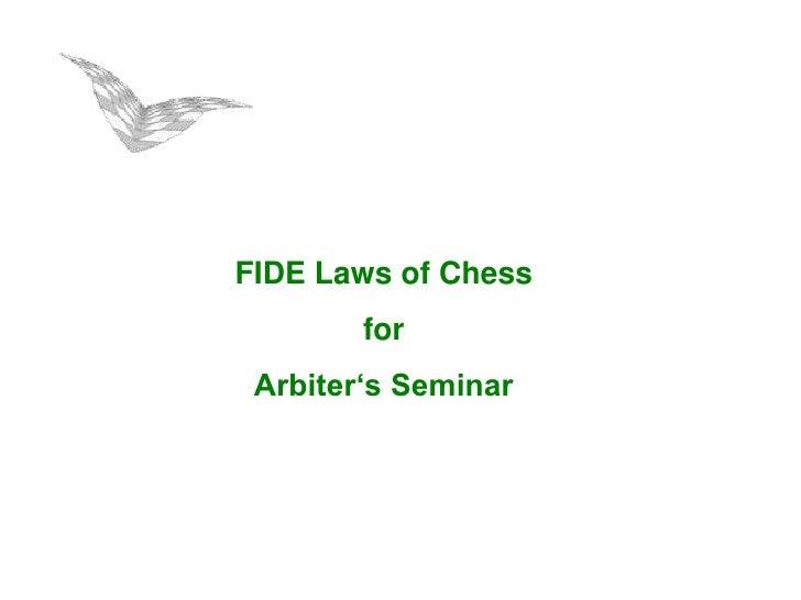 FIDE Laws of Chess        for Arbiter's Seminar