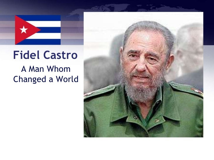 Fidel Castro  A Man WhomChanged a World