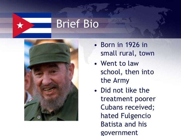 short biography of fidel castro By rocky wilson author of sharene: death: a prerequisite for life a brief biography of fidel castro whether one hates or loves the man, any biography of fidel castro, cuba's long-time iron fisted communist ruler from 1959 until the present, now involved in removing himself from.