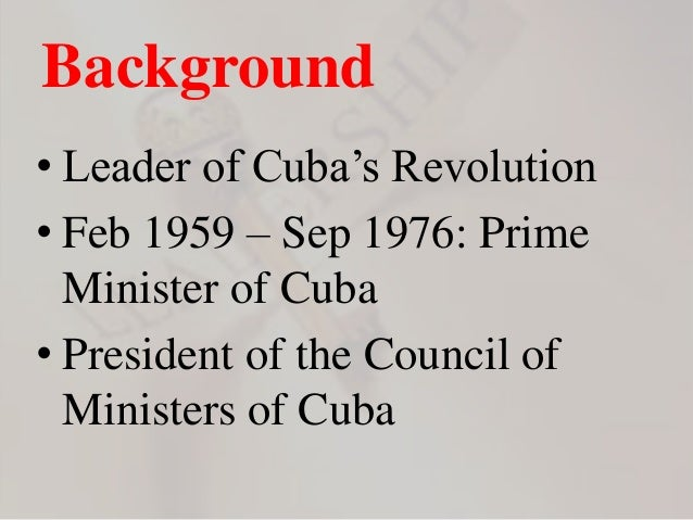 a biography of fidel castro the prime minister of cuba from 1959 to 1976 Fidel alejandro castro ruz (august 13, 1926-november 25, 2016) was one of the primary leaders of the cuban revolution and the prime minister of cuba from february 1959 to december 1976, and then the president of the council of state of cuba until his resignation from the office in february 2008.