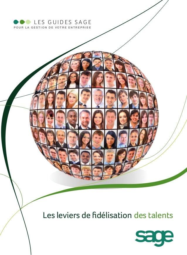 LES GUIDES SAGEPOUR LA GESTION DE VOTRE ENTREPRISE             Les leviers de fidélisation des talents