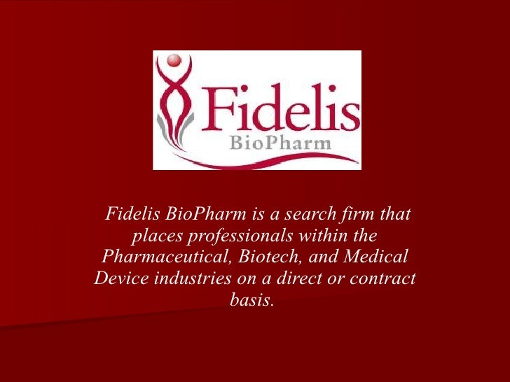 Fidelis BioPharm is a search firm that places professionals within the Pharmaceutical, Biotech, and Medical Device industr...