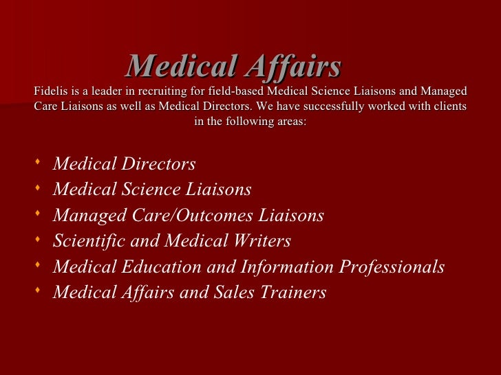 Medical Affairs Fidelis is a leader in recruiting for field-based Medical Science Liaisons and Managed Care Liaisons as we...