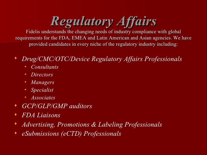 Regulatory Affairs Fidelis understands the changing needs of industry compliance with global requirements for the FDA, EME...
