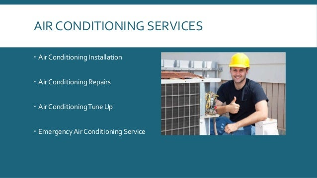 AIR CONDITIONING SERVICES  Air Conditioning Installation  Air Conditioning Repairs  Air ConditioningTune Up  Emergency...