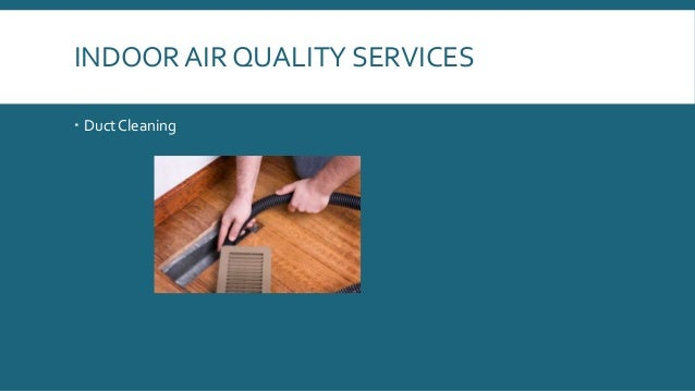 INDOOR AIR QUALITY SERVICES  Duct Cleaning