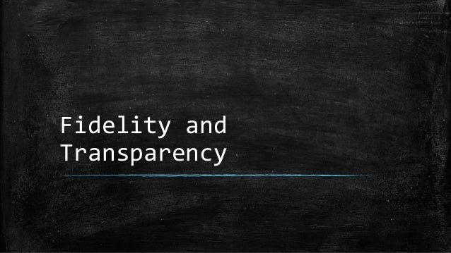 Fidelity and Transparency
