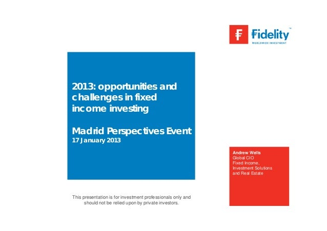 2013: opportunities andchallenges in fixedincome investingMadrid Perspectives Event17 January 2013                        ...