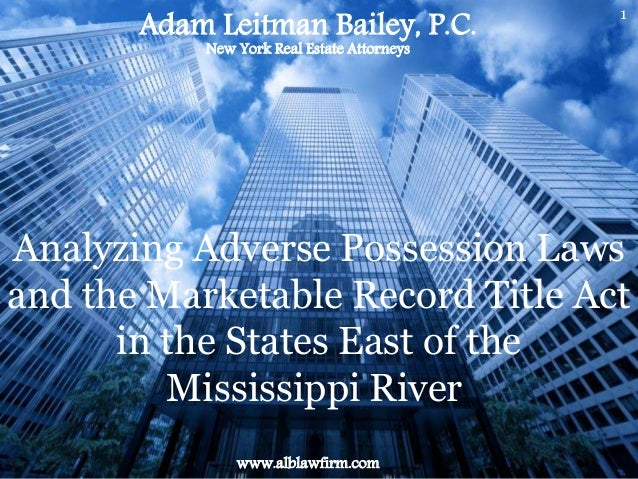 1 Analyzing Adverse Possession Laws and the Marketable Record Title Act in the States East of the Mississippi River Adam L...