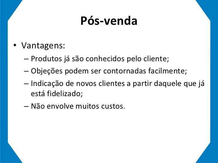 Pós-venda <ul><li>Vantagens: </li></ul><ul><ul><li>Produtos já são conhecidos pelo cliente; </li></ul></ul><ul><ul><li>Obj...