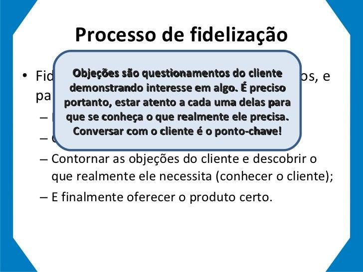 Processo de fidelização <ul><li>Fidelizar clientes é o mesmo que cativá-los, e para isso é preciso: </li></ul><ul><ul><li>...