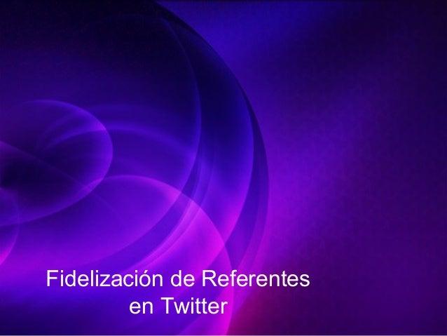 Fidelización de Referentes en Twitter