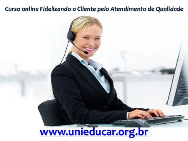Curso online Fidelizando o Cliente pelo Atendimento de Qualidade www.unieducar.org.br