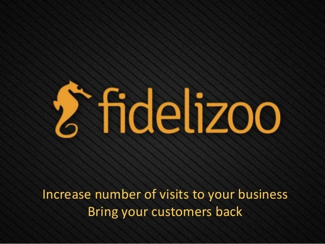 Increase number of visits to your business Bring your customers back