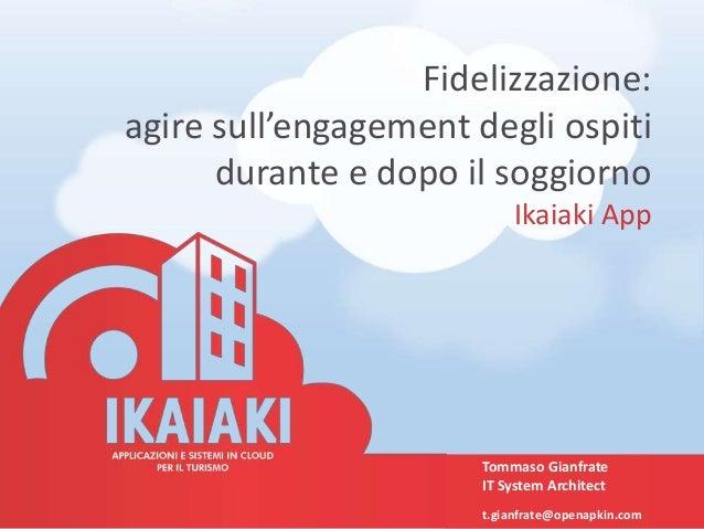 Fidelizzazione: agire sull'engagement degli ospiti durante e dopo il soggiorno Ikaiaki App Tommaso Gianfrate IT System Arc...