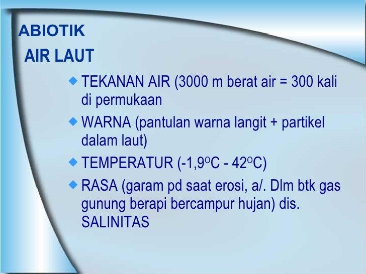 AIR LAUT <ul><li>TEKANAN AIR (3000 m berat air = 300 kali di permukaan </li></ul><ul><li>WARNA (pantulan warna langit + pa...
