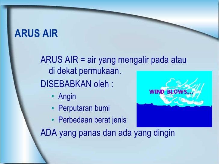 ARUS AIR <ul><li>ARUS AIR = air yang mengalir pada atau di dekat permukaan. </li></ul><ul><li>DISEBABKAN oleh : </li></ul>...