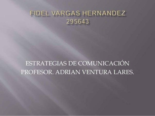 ESTRATEGIAS DE COMUNICACIÓN PROFESOR. ADRIAN VENTURA LARES.