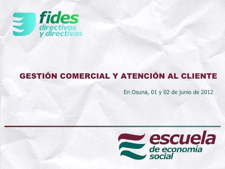 GESTIÓN COMERCIAL Y ATENCIÓN AL CLIENTE                        En Osuna, 01 y 02 de junio de 2012           Eladia Pino 2012