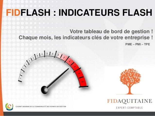 FIDFLASH : INDICATEURS FLASH Votre tableau de bord de gestion ! Chaque mois, les indicateurs clés de votre entreprise ! PM...