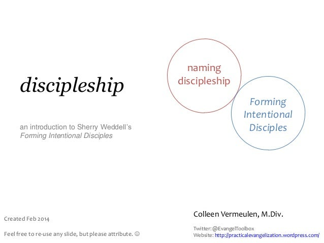 discipleship an introduction to Sherry Weddell's Forming Intentional Disciples  Created Feb 2014 Feel free to re-use any s...