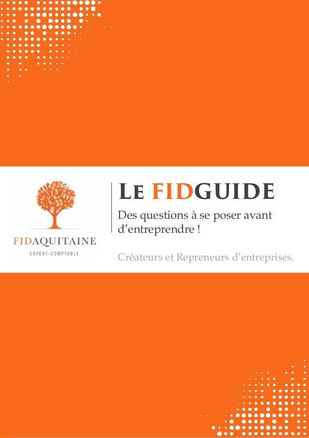 Fidaquitaine ® Le FIDGUIDE Des questions à se poser avant d'entreprendre ! Créateurs et Repreneurs d'entreprises.
