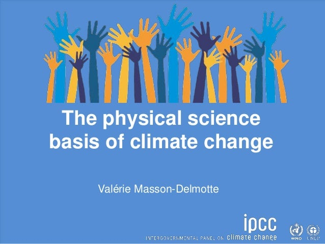 The physical science basis of climate change Valérie Masson-Delmotte