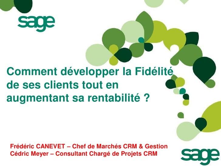 Comment développer la Fidélitéde ses clients tout enaugmentant sa rentabilité ?Frédéric CANEVET – Chef de Marchés CRM & Ge...