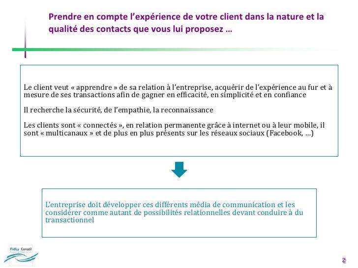 Prendre en compte l'expérience de votre client dans la nature et la qualité des contacts que vous lui proposez …<br />Le c...