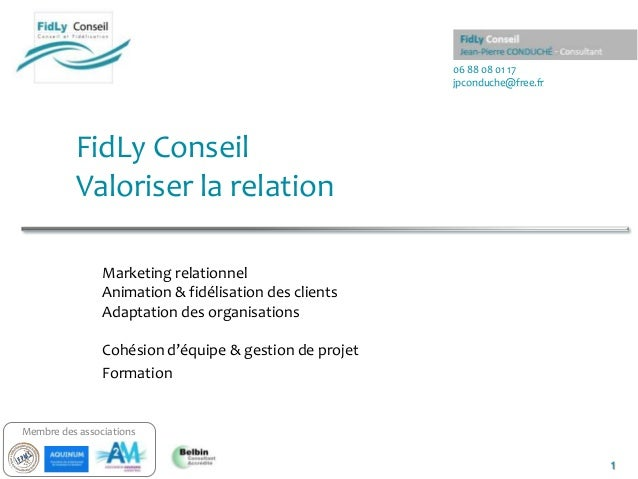 06 88 08 01 17jpconduche@free.fr1Membre des associationsFidLy ConseilValoriser la relationMarketing relationnelAnimation &...