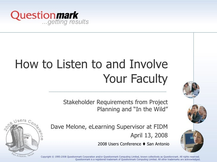 "How to Listen to and Involve Your Faculty Stakeholder Requirements from Project Planning and ""In the Wild"" Dave Melone, eL..."