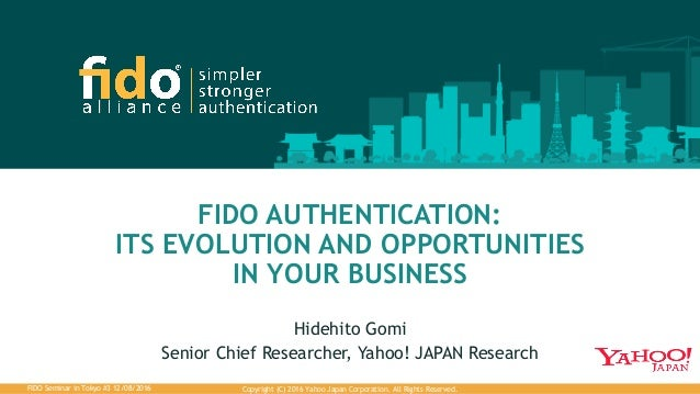 Copyright (C) 2016 Yahoo Japan Corporation. All Rights Reserved.FIDO Seminar in Tokyo #3 12/08/2016 FIDO AUTHENTICATION: I...