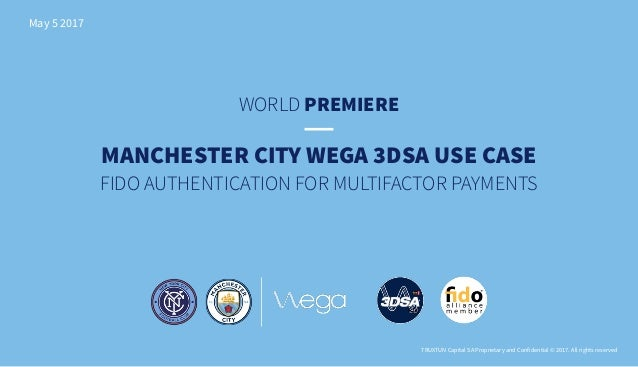 WORLD PREMIERE May 5 2017 TRUXTUN Capital SA Proprietary and Confidential © 2017. All rights reserved MANCHESTER CITY WEGA...
