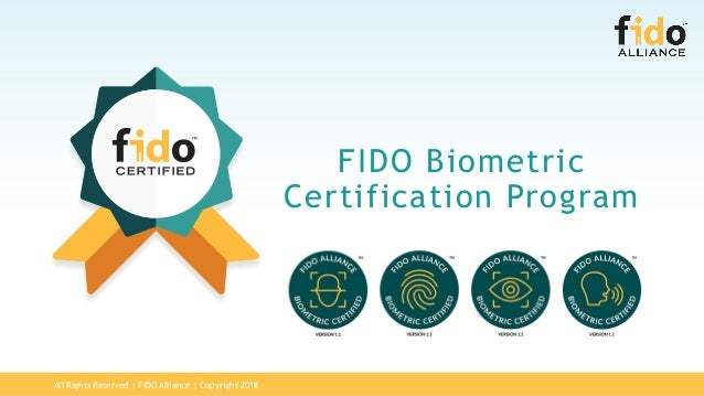 All Rights Reserved   FIDO Alliance   Copyright 2018 FIDO Biometric Certification Program